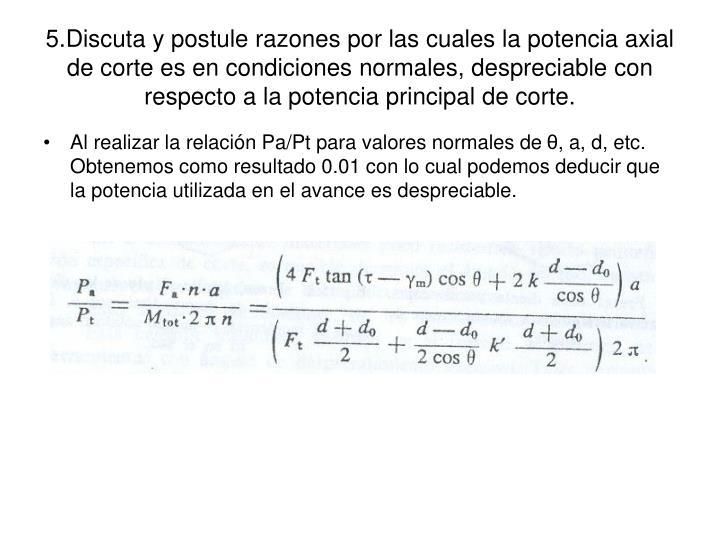 5.Discuta y postule razones por las cuales la potencia axial de corte es en condiciones normales, despreciable con respecto a la potencia principal de corte.