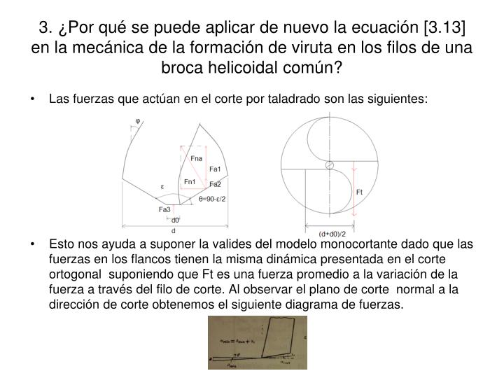 3. ¿Por qué se puede aplicar de nuevo la ecuación [3.13] en la mecánica de la formación de viruta en los filos de una broca helicoidal común?