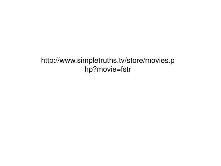 Http://www.simpletruths.tv/store/movies.php?movie=fstr