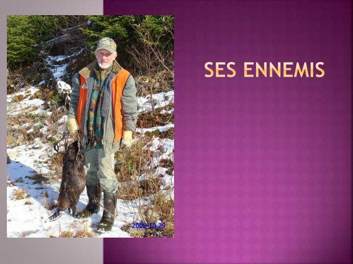 SES ENNEMIS