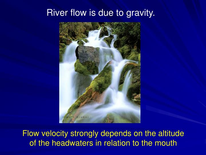 River flow is due to gravity.