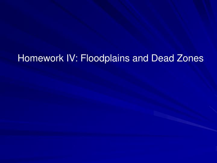 Homework IV: Floodplains and Dead Zones