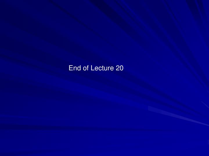 End of Lecture 20