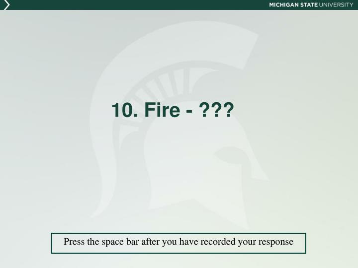 10. Fire - ???