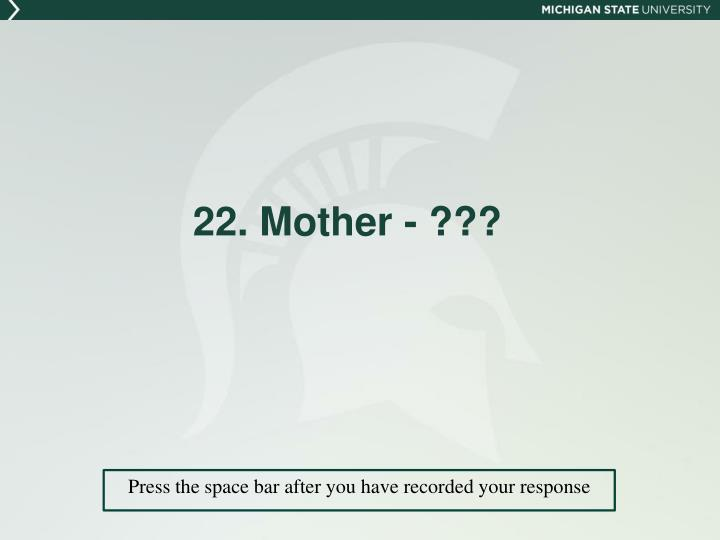 22. Mother - ???