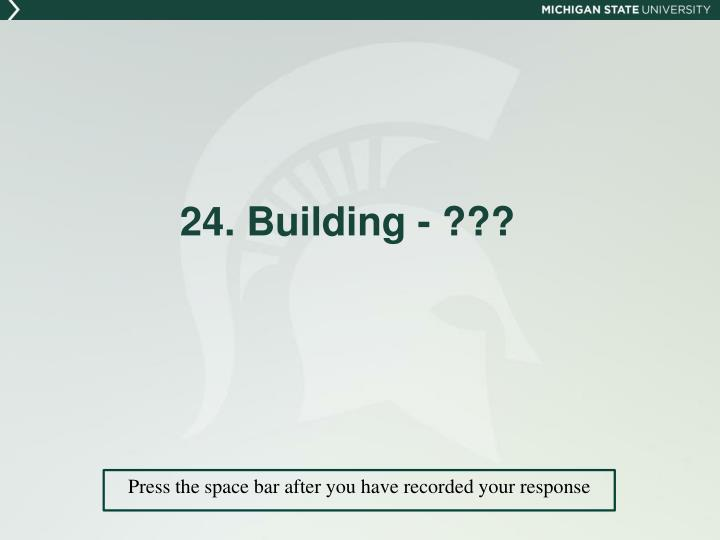 24. Building - ???