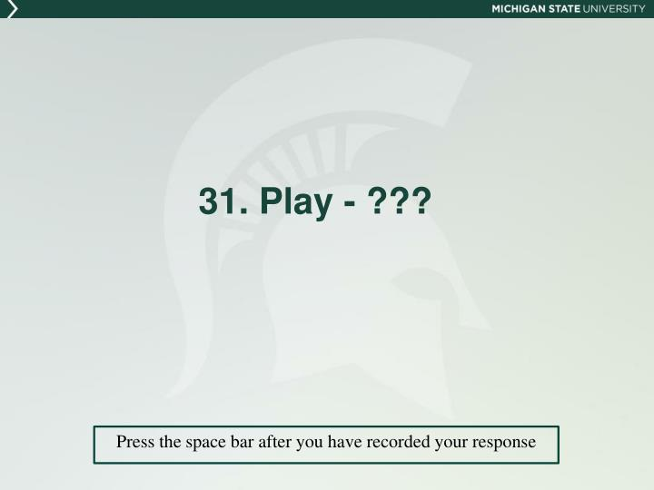 31. Play - ???