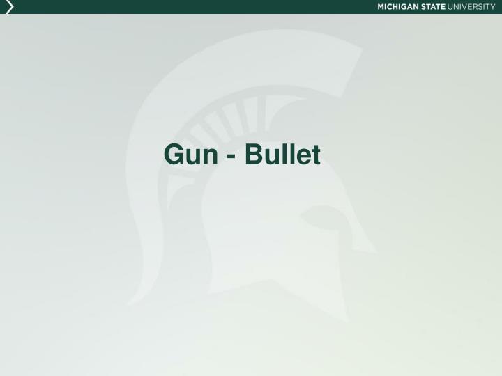 Gun - Bullet