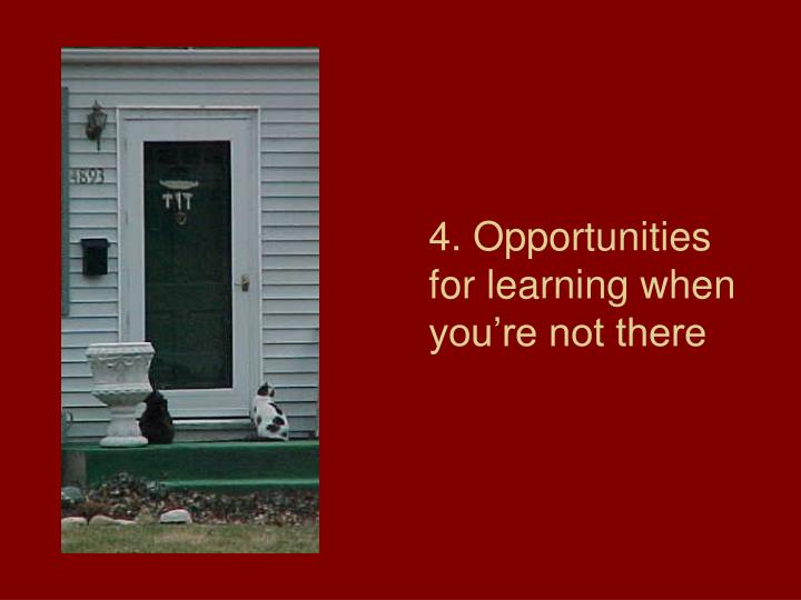 4. Opportunities for learning when youre not there