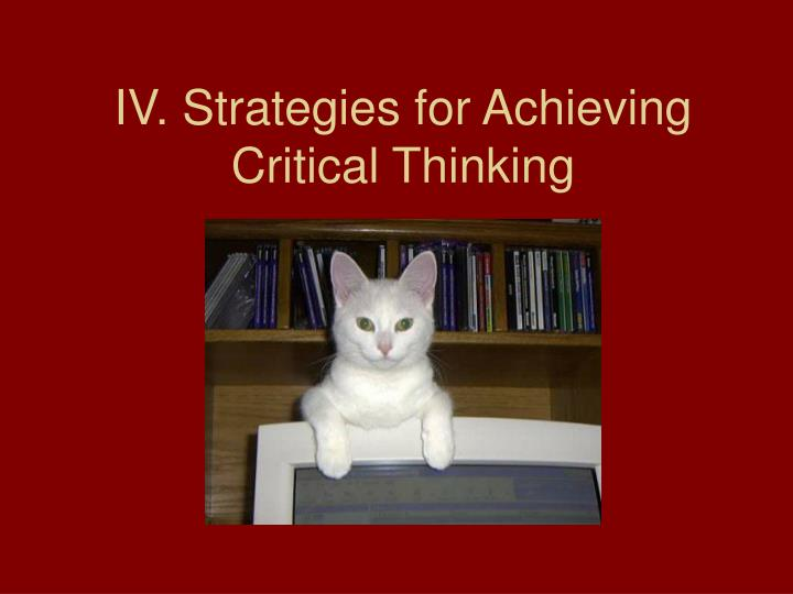IV. Strategies for Achieving Critical Thinking