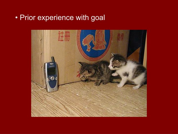 Prior experience with goal