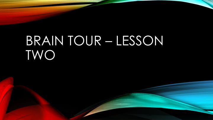 Brain tour lesson two