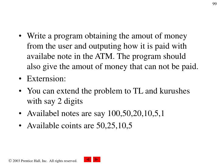 Write a program obtaining the amout of money from the user and outputing how it is paid with availabe note in the ATM. The program should also give the amout of money that can not be paid.