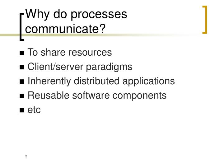 Why do processes communicate