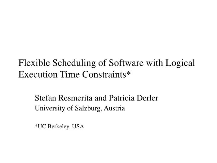 Flexible scheduling of software with logical execution time constraints