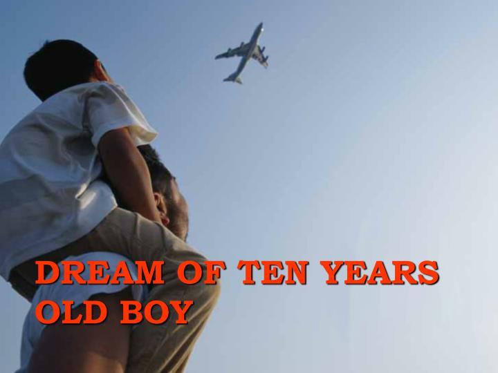 DREAM OF TEN YEARS OLD BOY