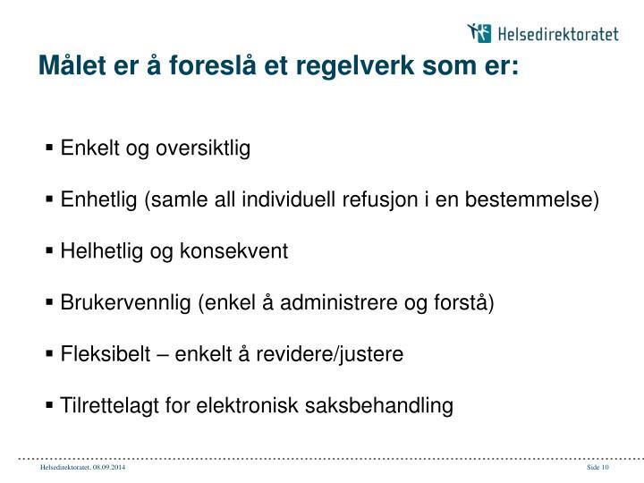 Målet er å foreslå et regelverk som er: