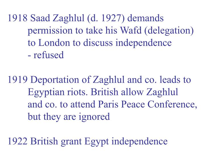 1918 Saad Zaghlul (d. 1927) demands