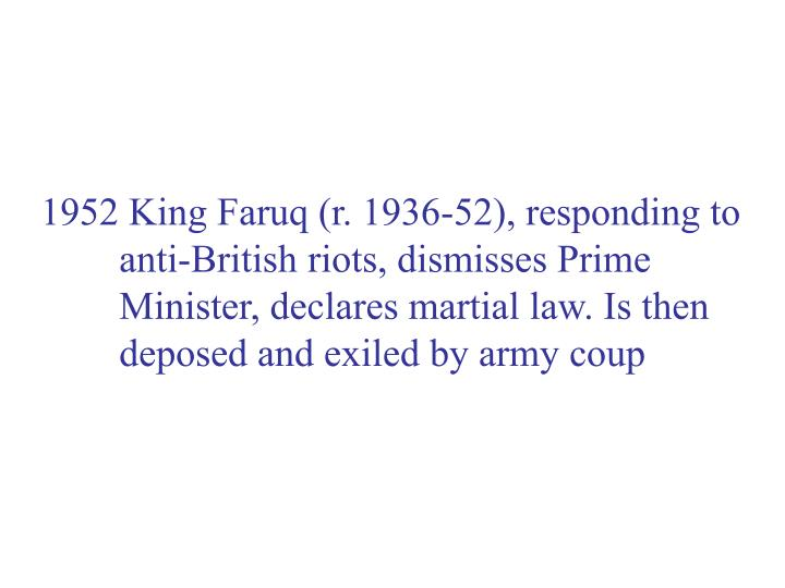 1952 King Faruq (r. 1936-52), responding to