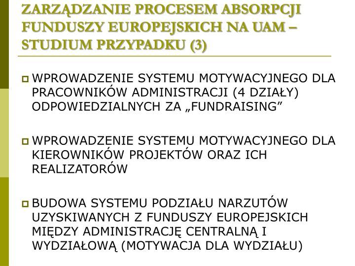 ZARZĄDZANIE PROCESEM ABSORPCJI FUNDUSZY EUROPEJSKICH NA UAM – STUDIUM PRZYPADKU (3)