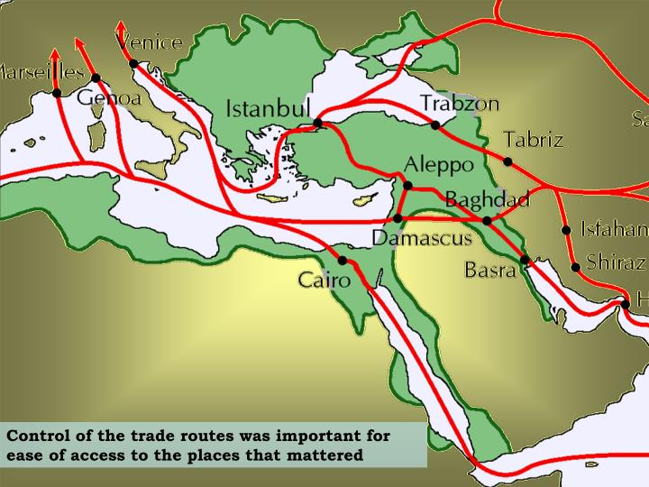 Control of the trade routes was important for ease of access to the places that mattered