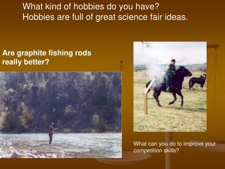What kind of hobbies do you have?