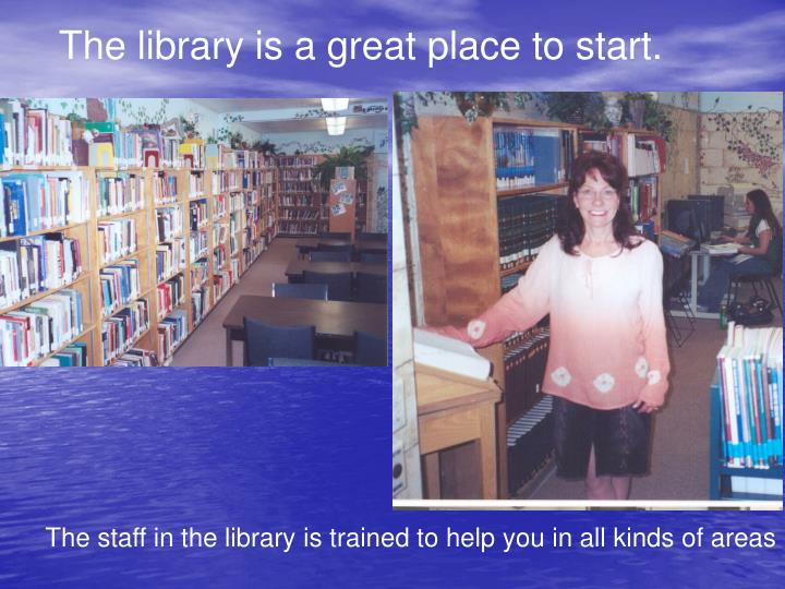The library is a great place to start.