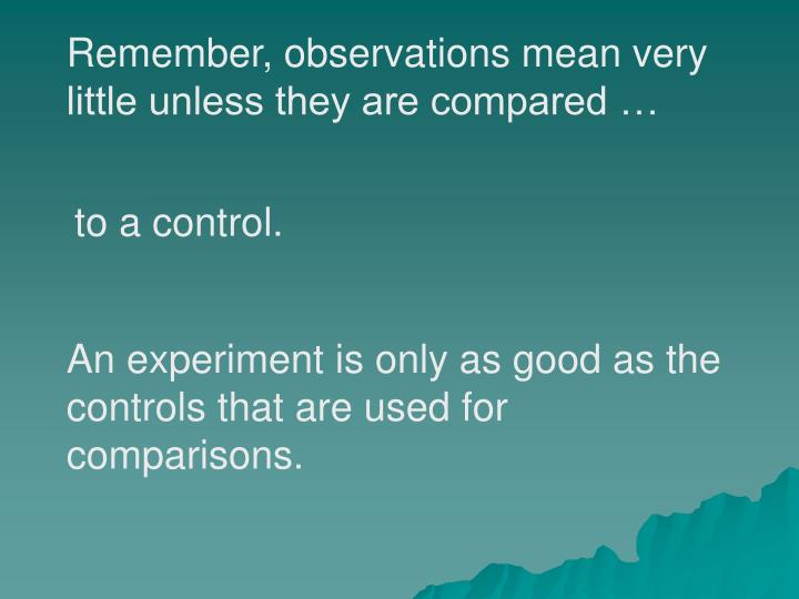 Remember, observations mean very