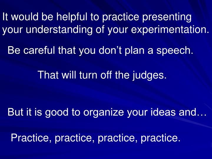 It would be helpful to practice presenting