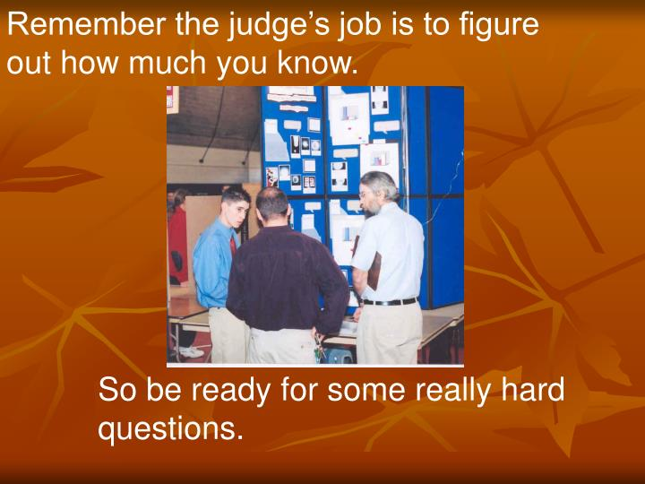 Remember the judge's job is to figure