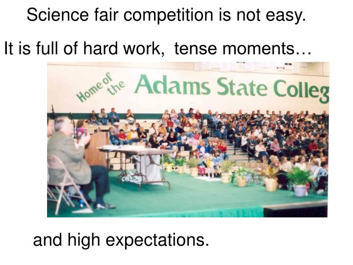 Science fair competition is not easy.