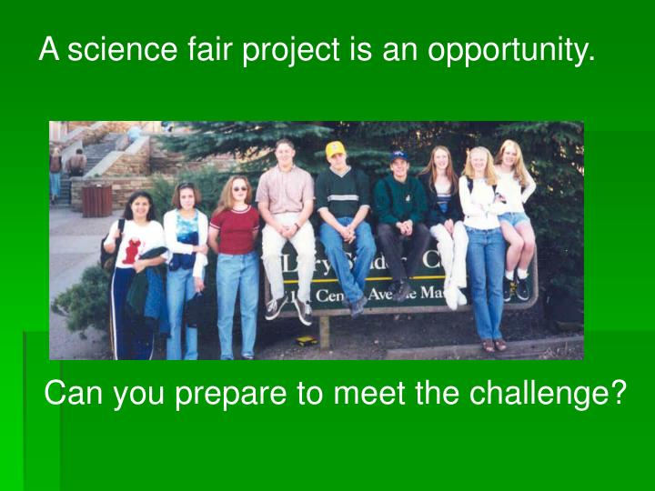 A science fair project is an opportunity.