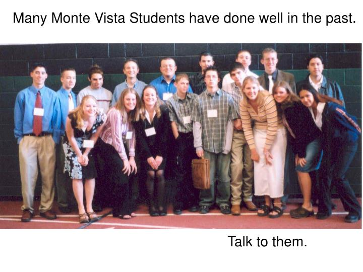 Many Monte Vista Students have done well in the past.