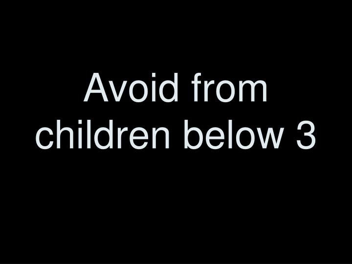 Avoid from children below 3