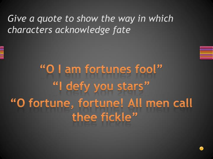 Give a quote to show the way in which characters acknowledge fate