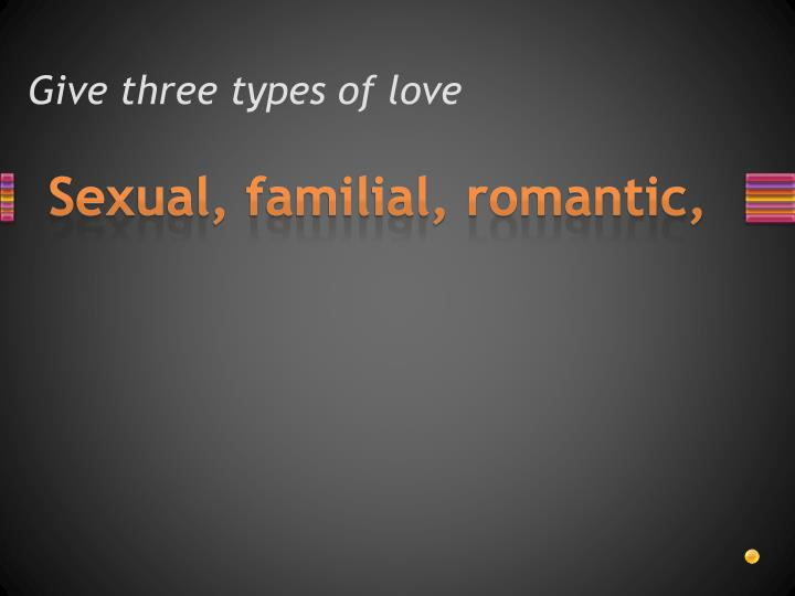 Give three types of love