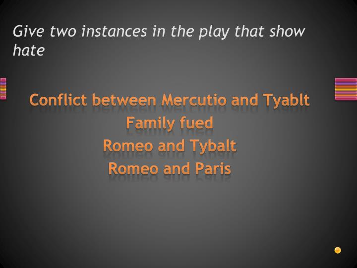 Give two instances in the play that show hate
