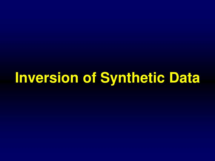 Inversion of Synthetic Data