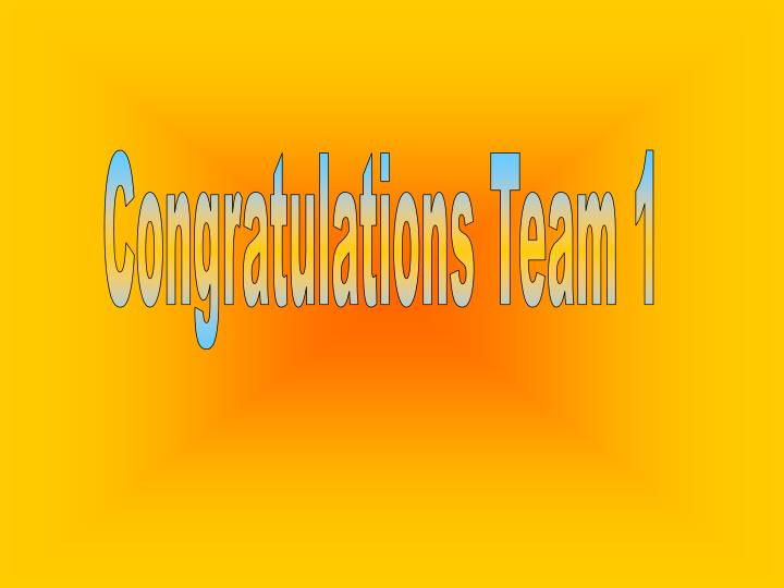 Congratulations Team 1