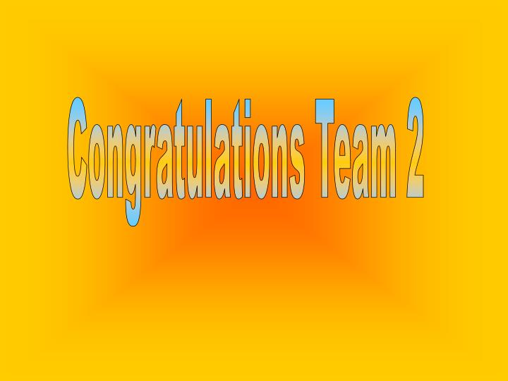 Congratulations Team 2