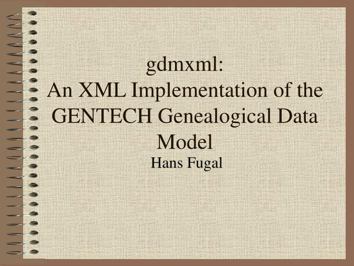 Gdmxml an xml implementation of the gentech genealogical data model
