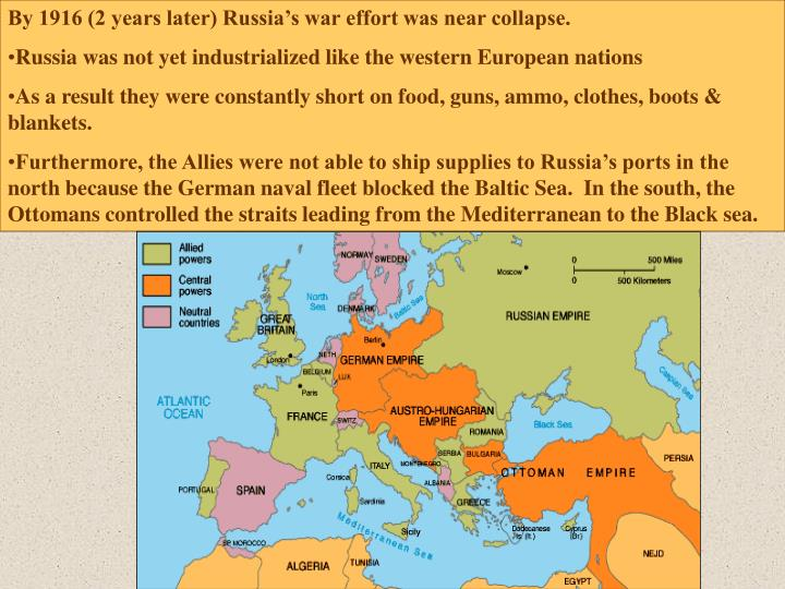 By 1916 (2 years later) Russia's war effort was near collapse.