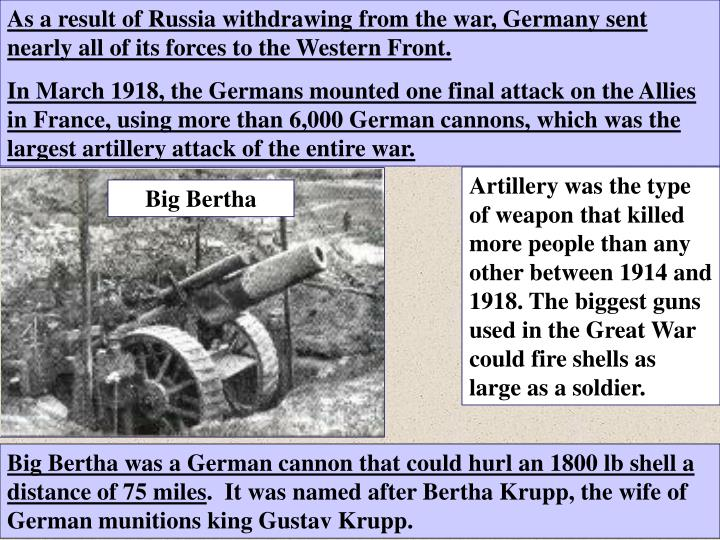 As a result of Russia withdrawing from the war, Germany sent nearly all of its forces to the Western Front.