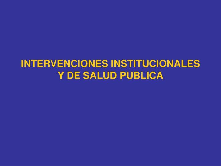 INTERVENCIONES INSTITUCIONALES Y DE SALUD PUBLICA