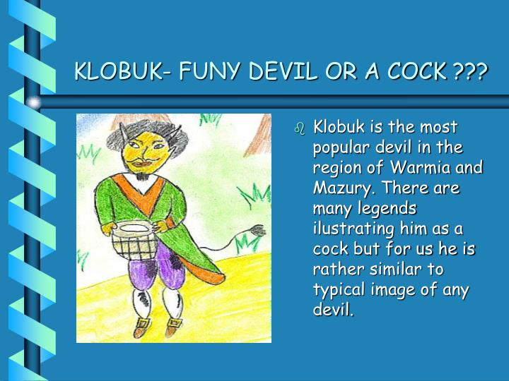 Klobuk funy devil or a cock