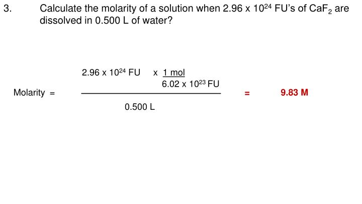 3.Calculate the molarity of a solution when 2.96 x 10