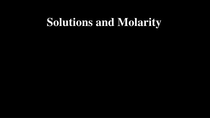 Solutions and molarity