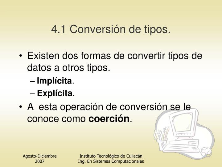 4.1 Conversión de tipos.