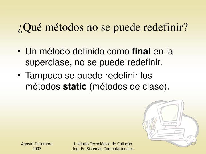 ¿Qué métodos no se puede redefinir?