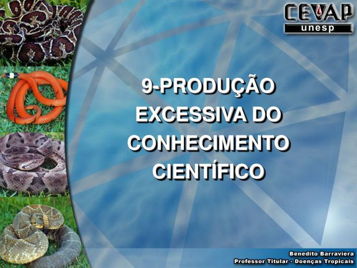 9-PRODUÇÃO EXCESSIVA DO CONHECIMENTO CIENTÍFICO
